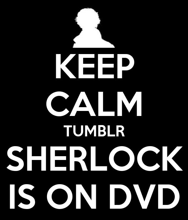 KEEP CALM TUMBLR SHERLOCK IS ON DVD