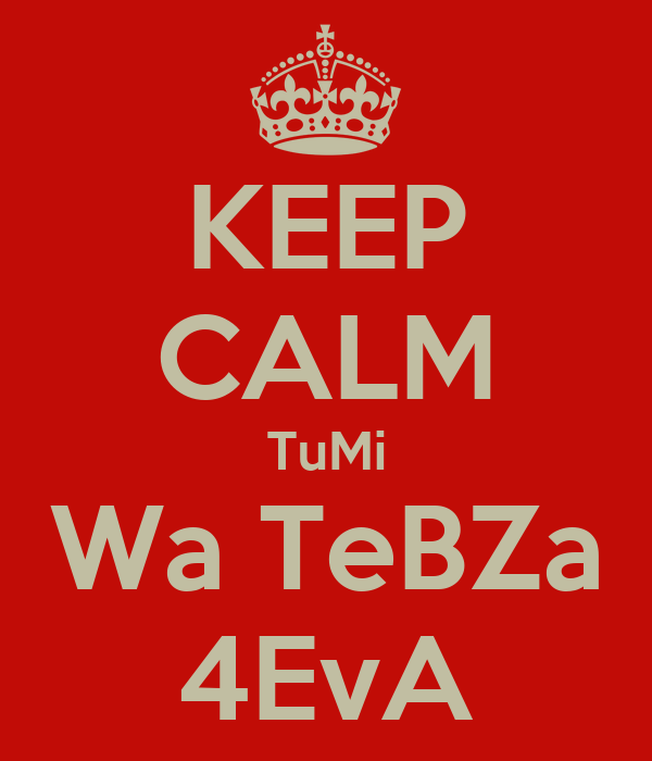 KEEP CALM TuMi Wa TeBZa 4EvA