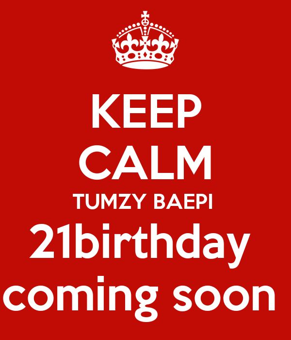 KEEP CALM TUMZY BAEPI  21birthday  coming soon