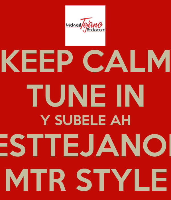 KEEP CALM TUNE IN Y SUBELE AH MIDWESTTEJANORADIO MTR STYLE