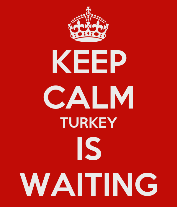 KEEP CALM TURKEY IS WAITING