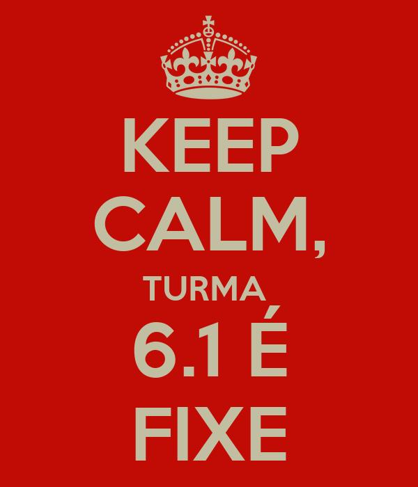 KEEP CALM, TURMA  6.1 É FIXE
