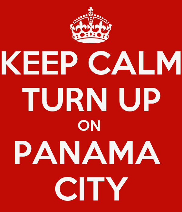 KEEP CALM TURN UP ON  PANAMA  CITY