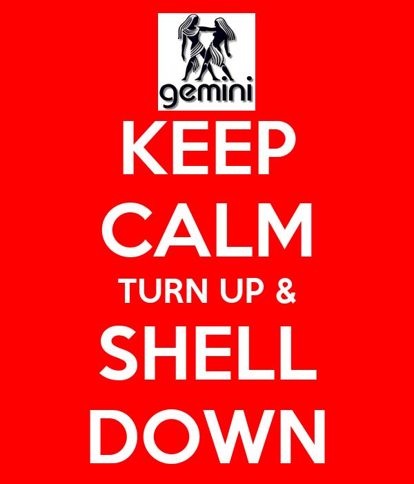 KEEP CALM TURN UP & SHELL DOWN
