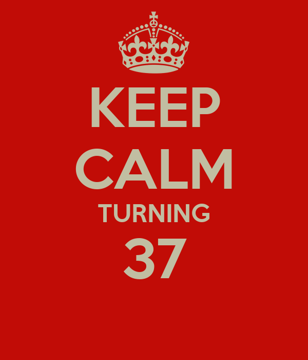 KEEP CALM TURNING 37