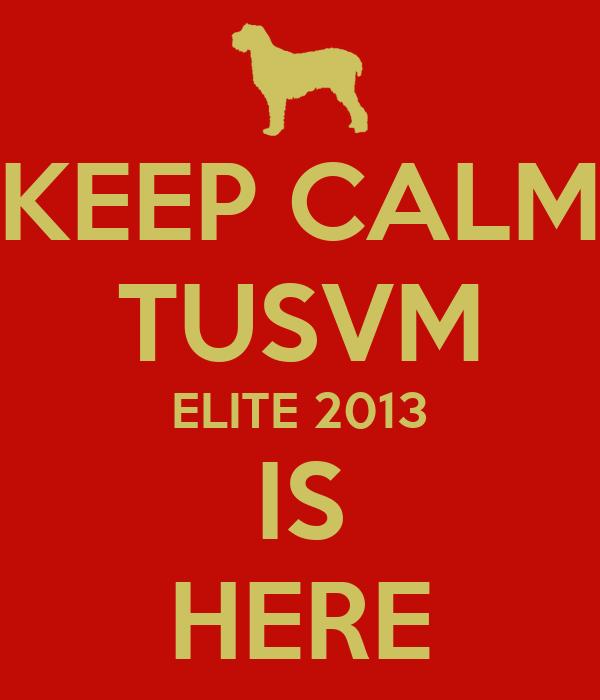 KEEP CALM TUSVM ELITE 2013 IS HERE