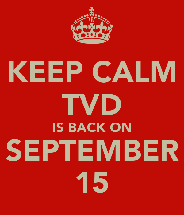 KEEP CALM TVD IS BACK ON SEPTEMBER 15