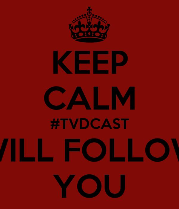 KEEP CALM #TVDCAST WILL FOLLOW YOU