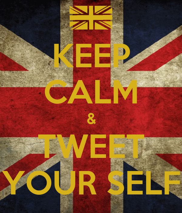 KEEP CALM & TWEET YOUR SELF