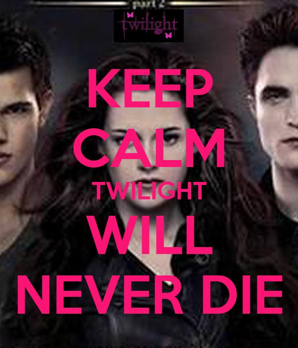 KEEP CALM TWILIGHT WILL NEVER DIE