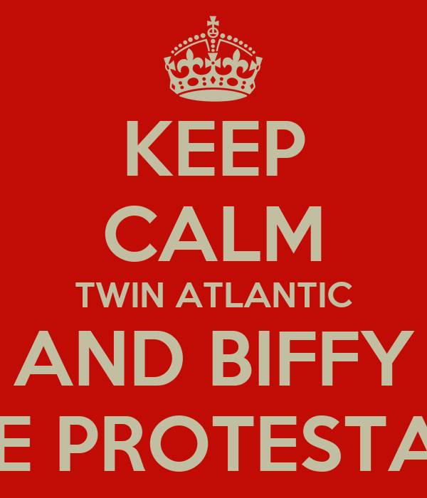 KEEP CALM TWIN ATLANTIC AND BIFFY ARE PROTESTANT