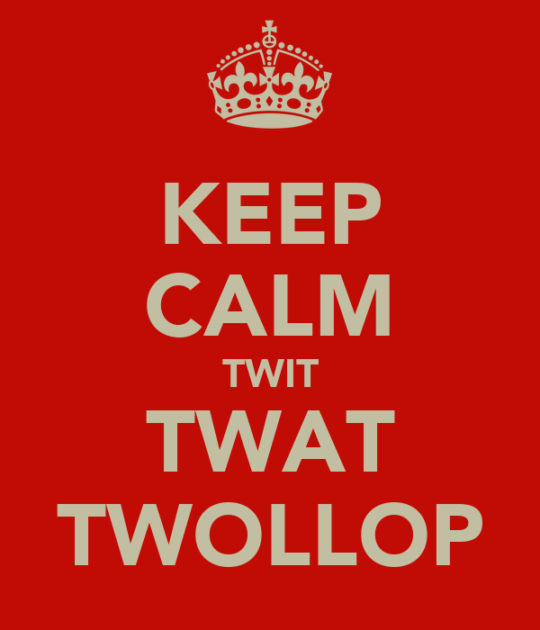KEEP CALM TWIT TWAT TWOLLOP
