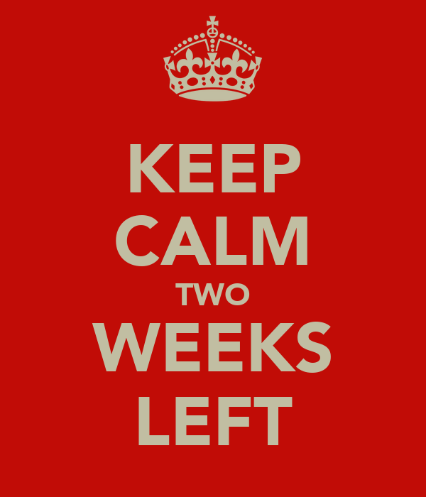 KEEP CALM TWO WEEKS LEFT