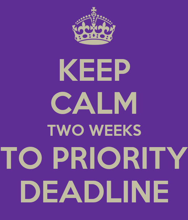 KEEP CALM TWO WEEKS TO PRIORITY DEADLINE
