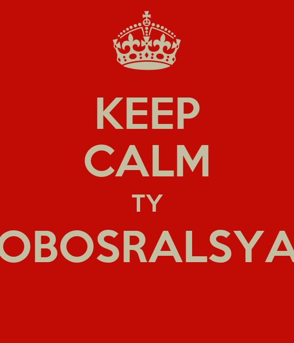 KEEP CALM TY OBOSRALSYA