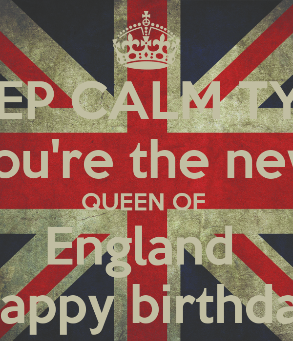 KEEP CALM TYFF You're The New QUEEN OF England Happy