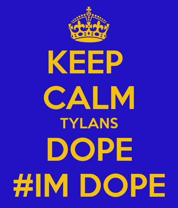 KEEP  CALM TYLANS DOPE #IM DOPE