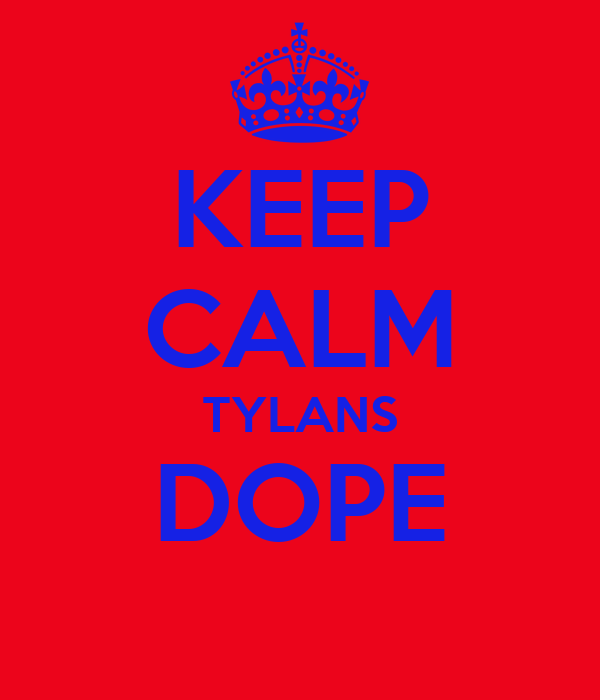 KEEP CALM TYLANS DOPE