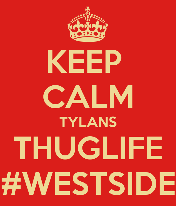 KEEP  CALM TYLANS THUGLIFE #WESTSIDE