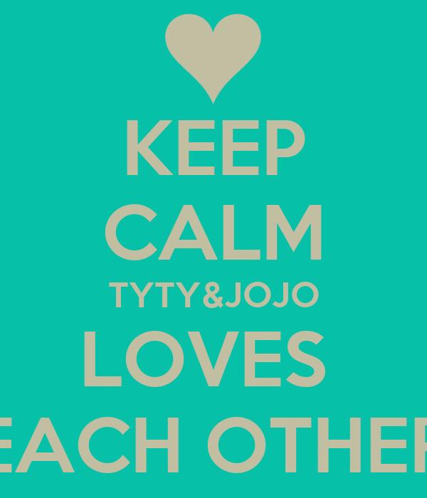 KEEP CALM TYTY&JOJO LOVES  EACH OTHER