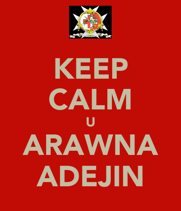KEEP CALM U ARAWNA ADEJIN