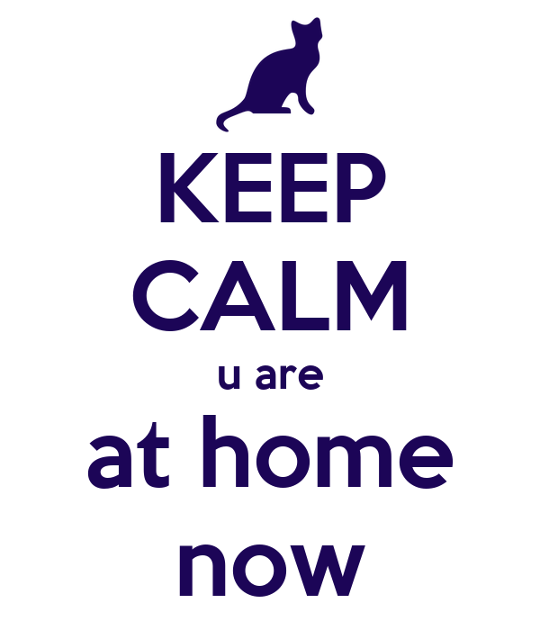 KEEP CALM u are at home now