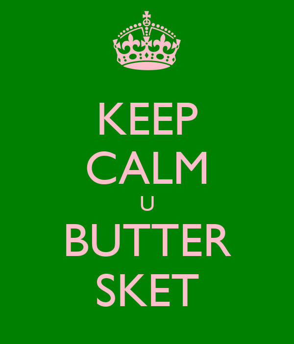 KEEP CALM U BUTTER SKET