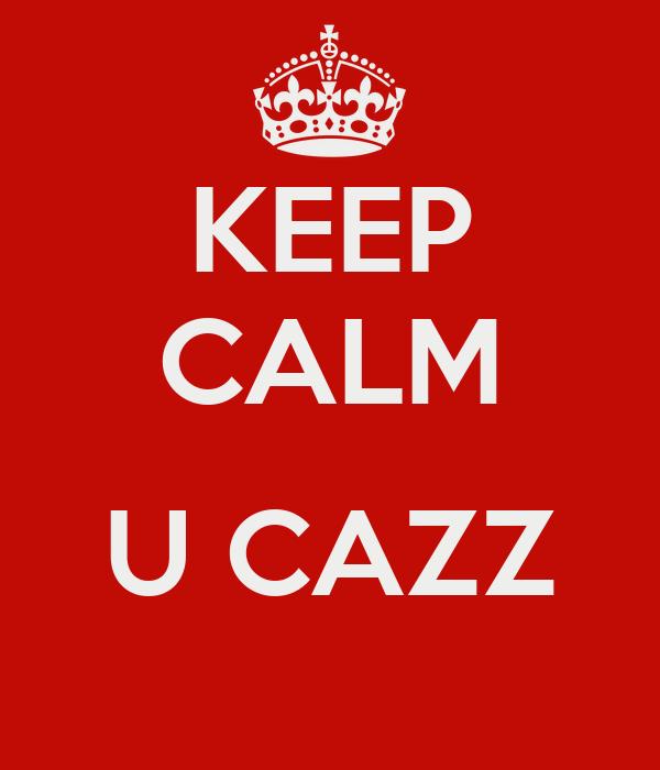 KEEP CALM  U CAZZ