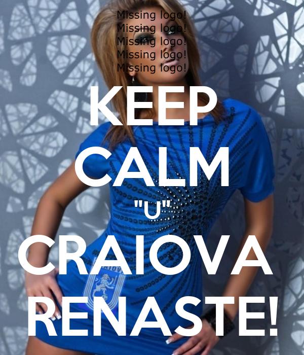 "KEEP CALM ""U"" CRAIOVA  RENASTE!"
