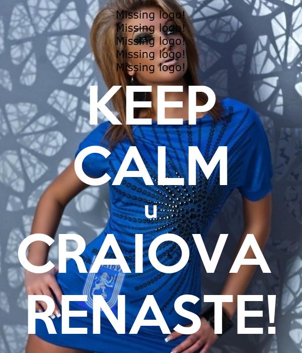 KEEP CALM u CRAIOVA  RENASTE!