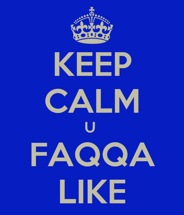 KEEP CALM U  FAQQA LIKE