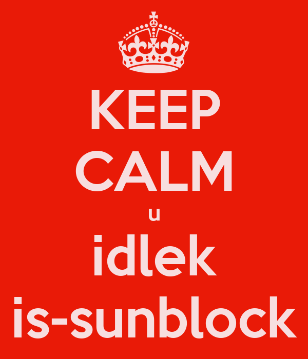 KEEP CALM u idlek is-sunblock