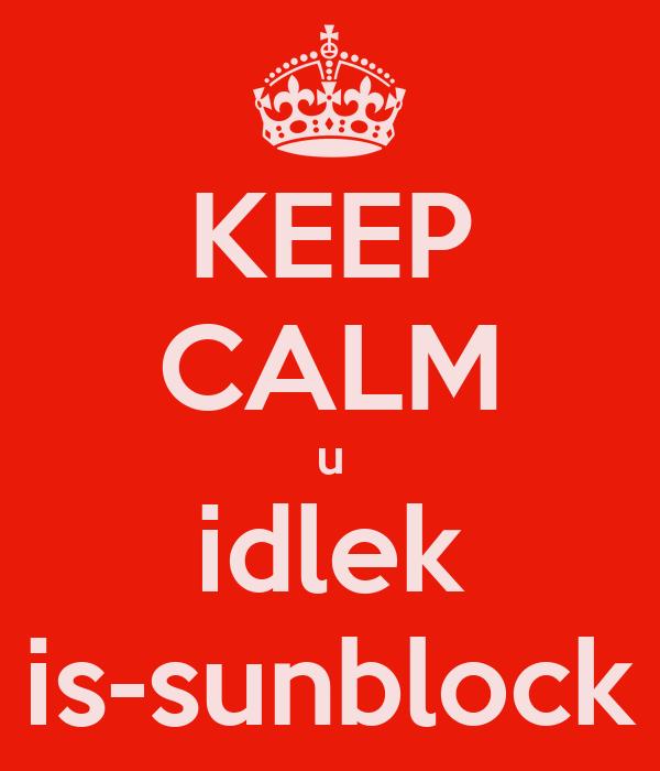 KEEP CALM u idlek is-sunblock
