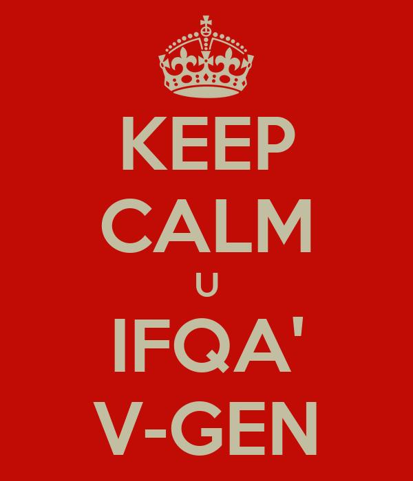 KEEP CALM U IFQA' V-GEN