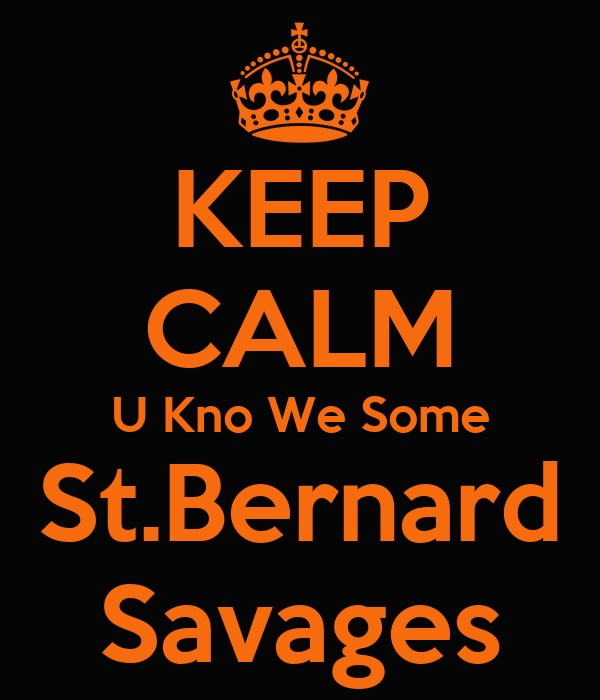 KEEP CALM U Kno We Some St.Bernard Savages