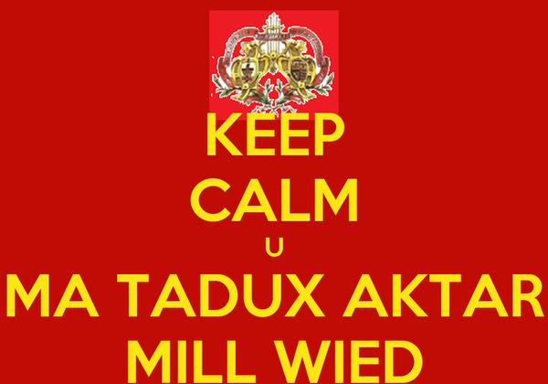 KEEP CALM U MA TADUX AKTAR MILL WIED