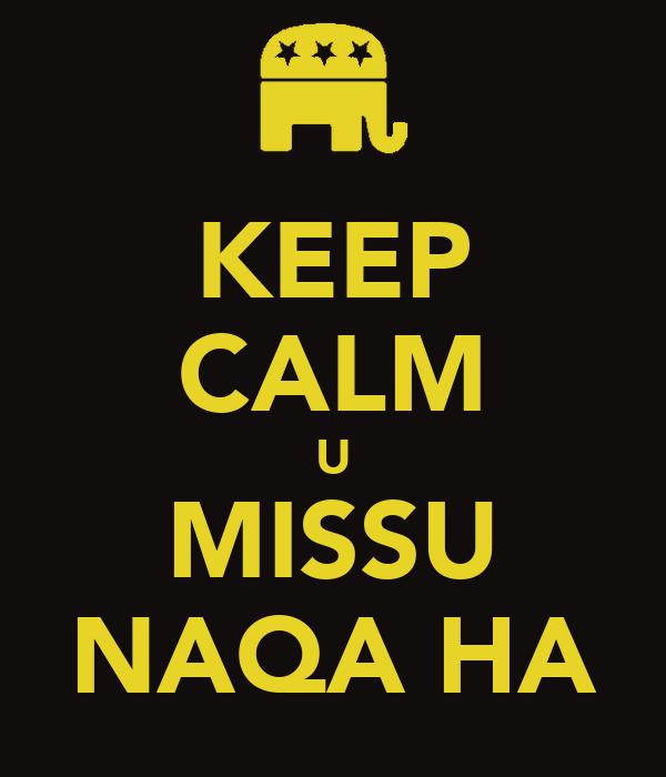 KEEP CALM U MISSU NAQA HA