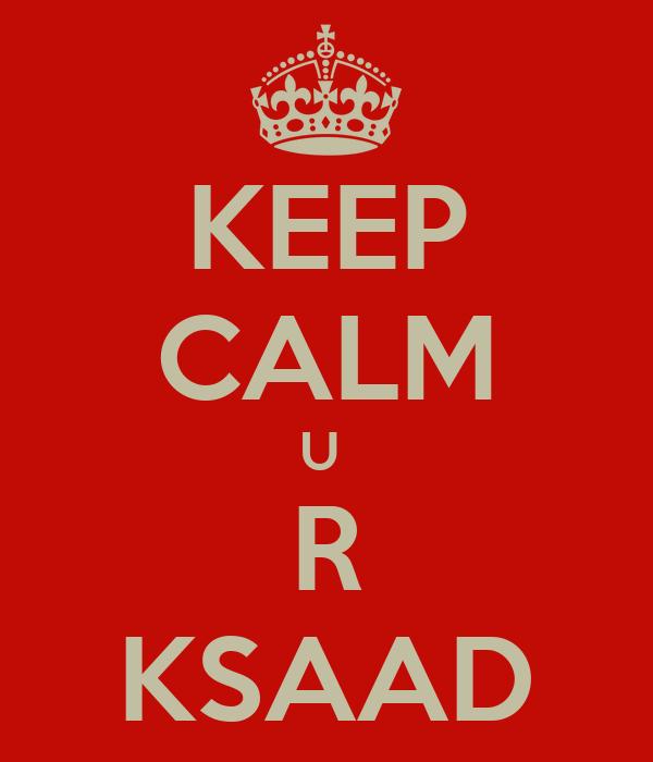KEEP CALM U  R KSAAD