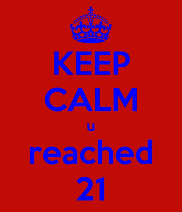 KEEP CALM u reached 21