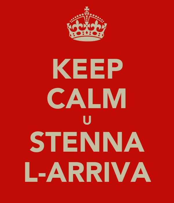 KEEP CALM U STENNA L-ARRIVA