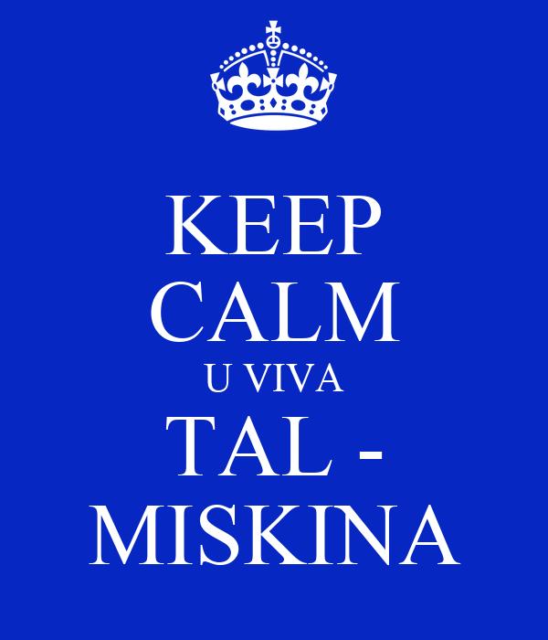 KEEP CALM U VIVA TAL - MISKINA