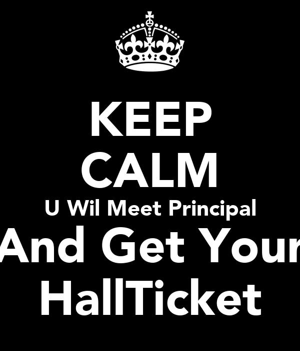 KEEP CALM U Wil Meet Principal And Get Your HallTicket