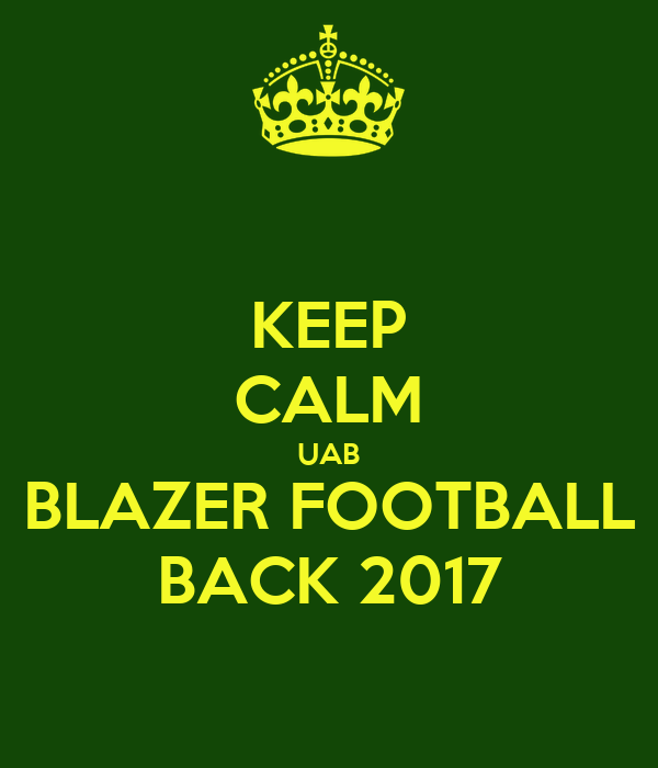 KEEP CALM UAB BLAZER FOOTBALL BACK 2017