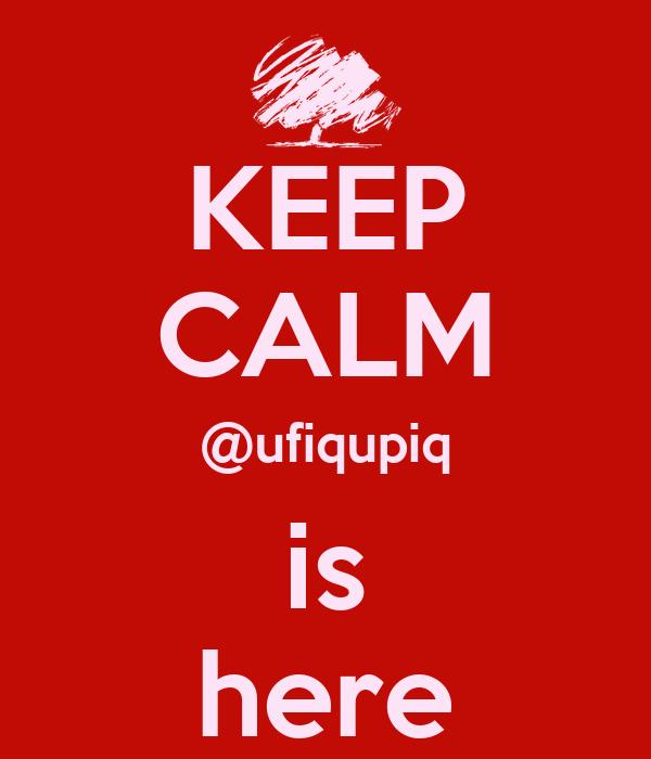 KEEP CALM @ufiqupiq is here
