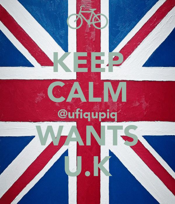 KEEP CALM @ufiqupiq WANTS U.K