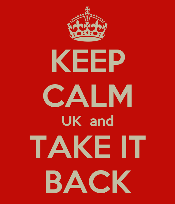 KEEP CALM UK  and TAKE IT BACK