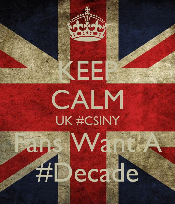KEEP CALM UK #CSINY Fans Want A #Decade