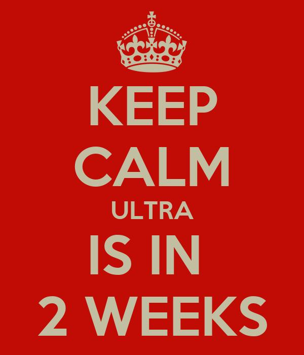 KEEP CALM ULTRA IS IN  2 WEEKS