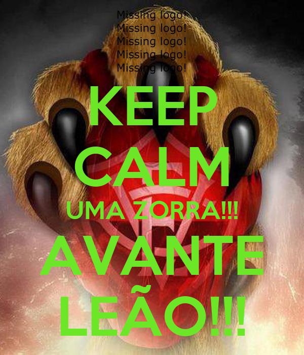 KEEP CALM UMA ZORRA!!! AVANTE LEÃO!!!