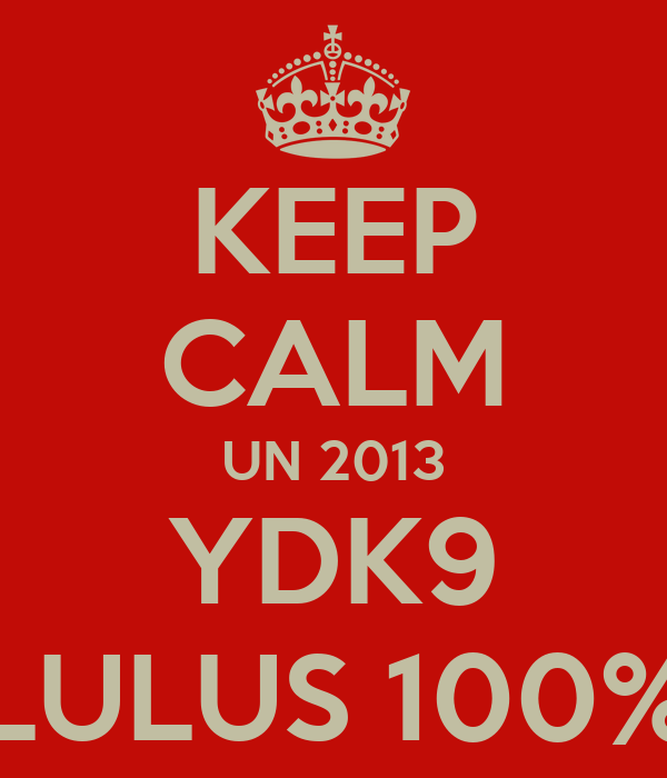 KEEP CALM UN 2013 YDK9 LULUS 100%